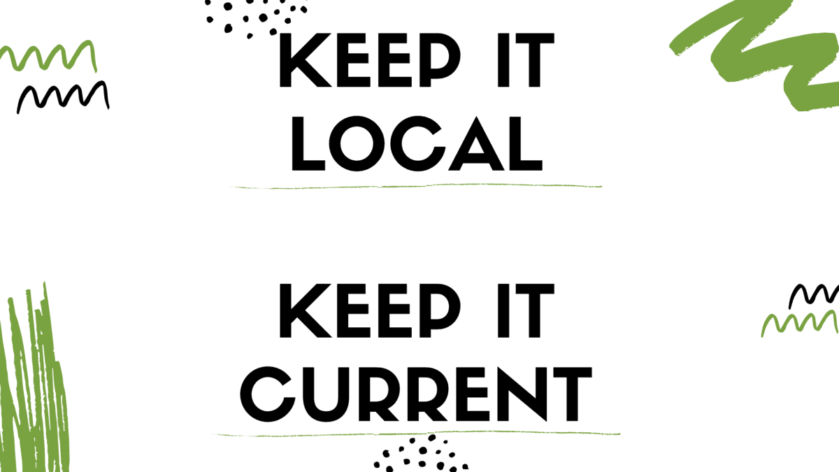 Keep It Local, Keep It Current